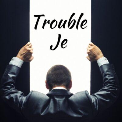 Trouble Je