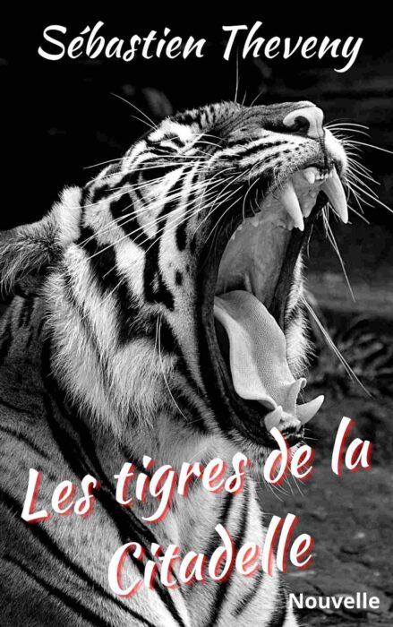 les tigres de la citadelle - nouvelle inédite de Sébastien Theveny